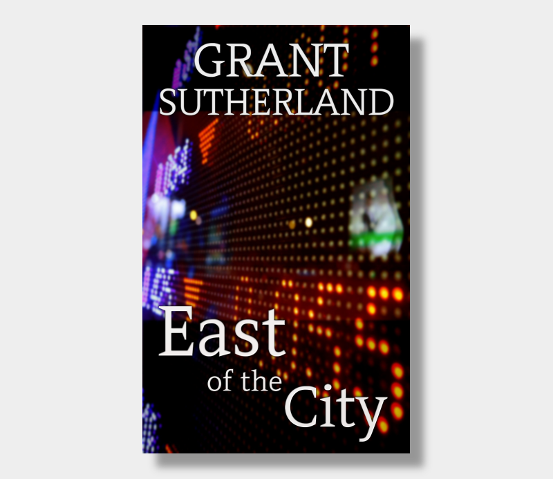 Grant Sutherland : East Of The City (eBook - ePub Version)