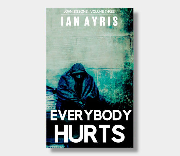 Everybody Hurts : John Sissons : Volume Three : Ian Ayris