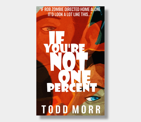 If You're Not One Percent :  Todd Morr