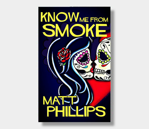 Matt Phillips : Know Me From Smoke (eBook - ePub Version)