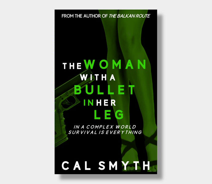 The Woman With A Bullet In Her Leg : Cal Smyth
