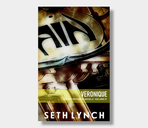 Veronique : The 3rd Republic Novels : Volume Four : Seth Lynch