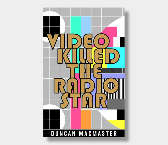 Video Killed The Radio Star : Duncan MacMaster