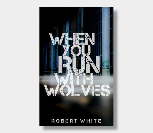 Robert White : When You Run With Wolves (eBook - ePub Version)