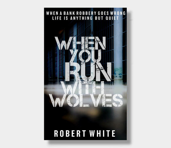 When You Run With Wolves : Robert White