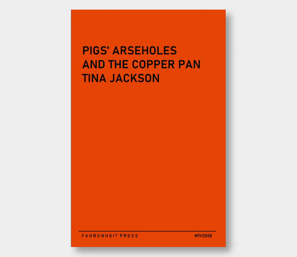 Fahrenzine (FHZ008) : Pigs Arseholes And The Copper Pan : Tina Jackson