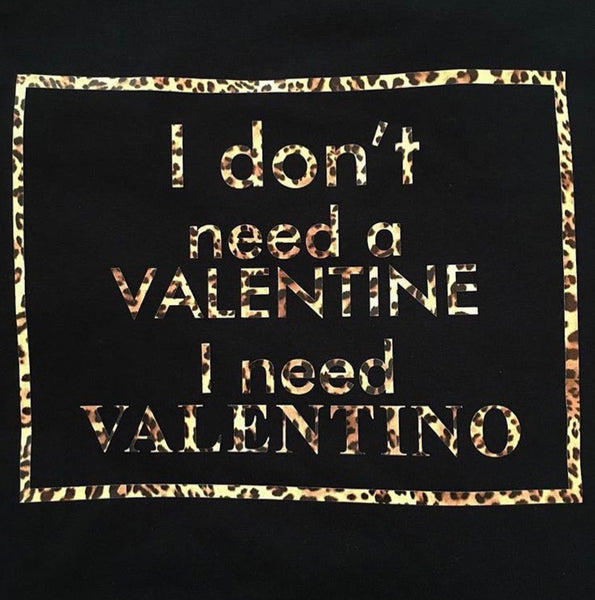 I DONT NEED A VALENTINE GIRLS T SHIRT