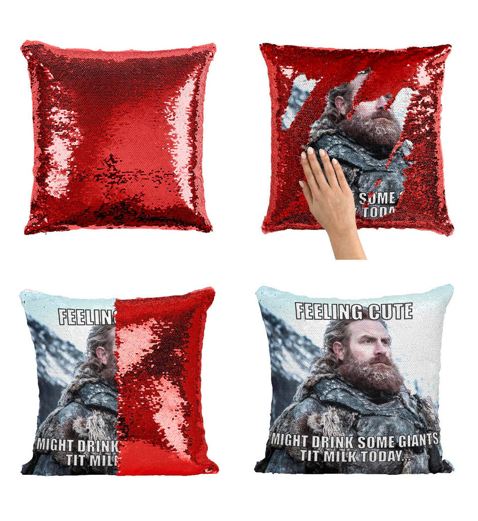 Feeling Cute Might Drink Giants Milk Tormund_MA0610 Game Of Thrones Sequin Pillow