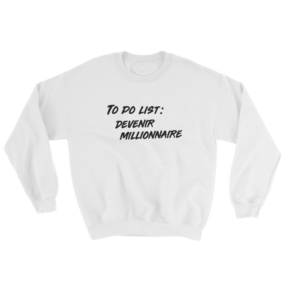 Sweatshirt To Do List : Devenir Millionnaire - Blanc