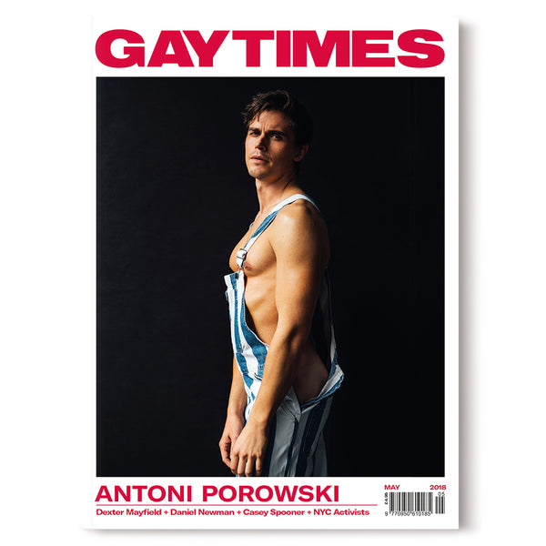 GAY TIMES MAY 2018 • ANTONI POROWSKI