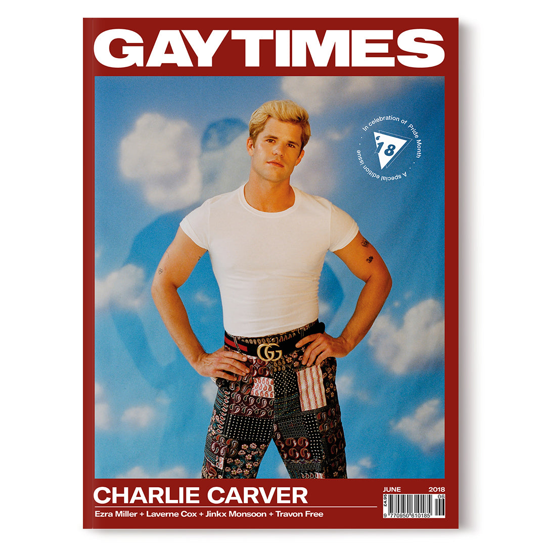 GAY TIMES JUNE 2018 • CHARLIE CARVER