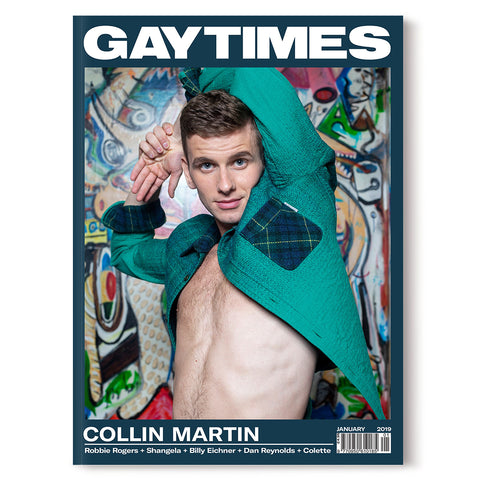 GAY TIMES JANUARY 2019 • COLLIN MARTIN