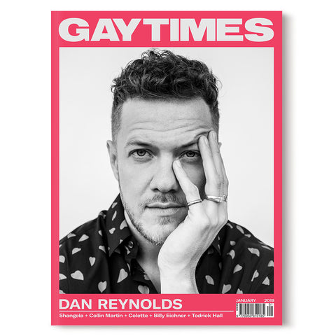 GAY TIMES JANUARY 2019 • DAN REYNOLDS