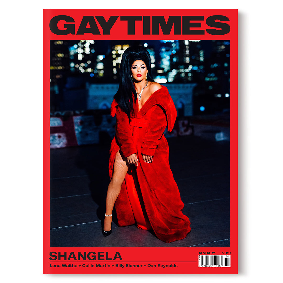 GAY TIMES JANUARY 2019 • SHANGELA