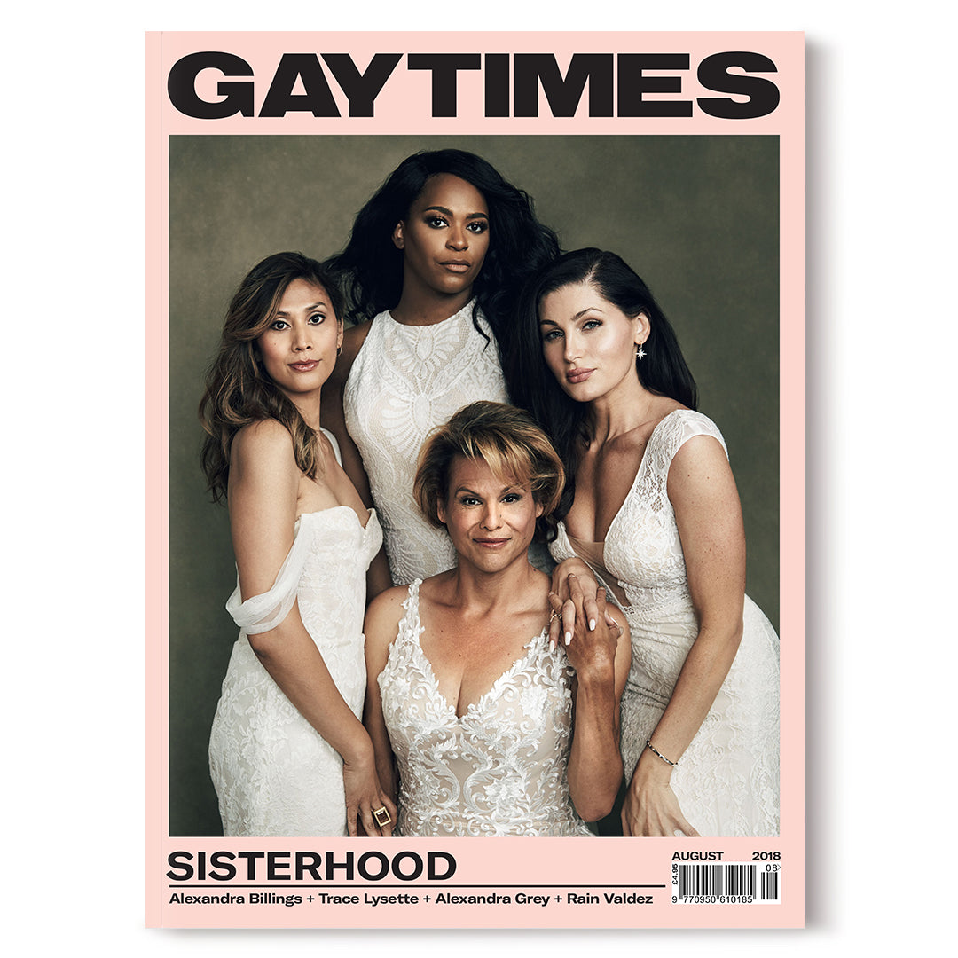 GAY TIMES AUGUST 2018 • SISTERHOOD