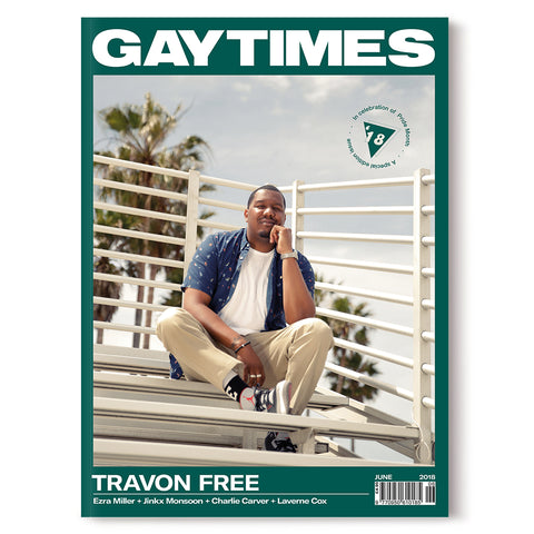 GAY TIMES JUNE 2018 • TRAVON FREE