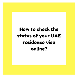 How to check the status of your UAE residence visa online?