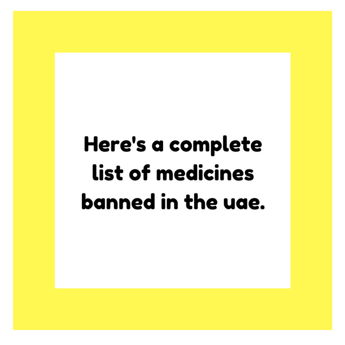 Here's a complete list of medicines banned in the uae.