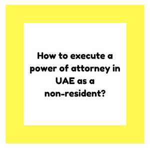 How to execute a power of attorney in UAE as a non-resident?