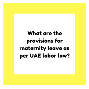 What are the provisions for maternity leave as per UAE labor law?
