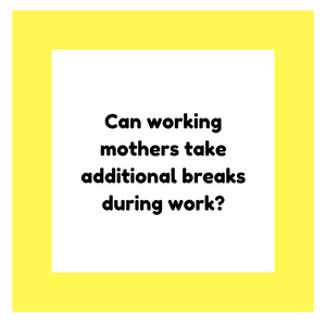 Can working mothers take additional breaks during work?