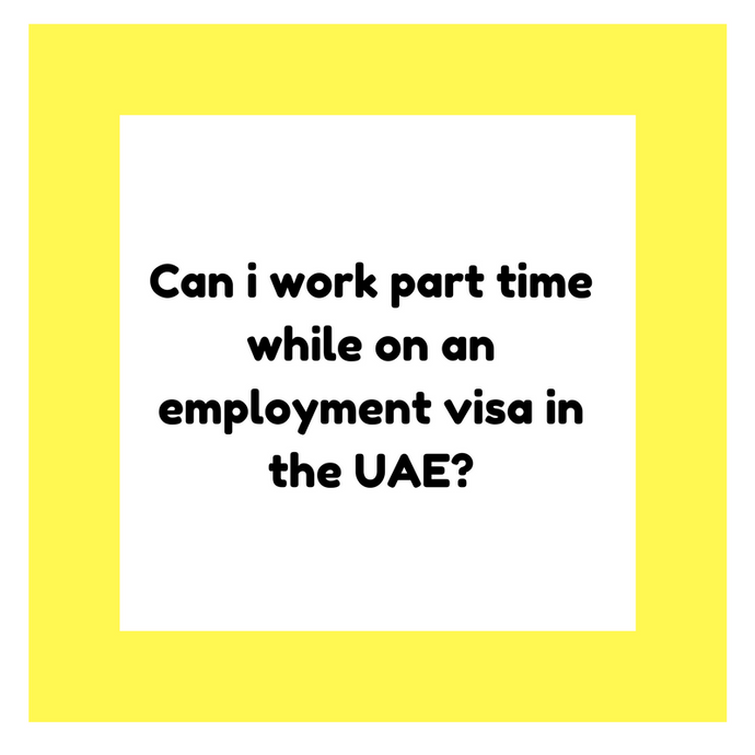 Can i work part time while on an employment visa in the UAE?
