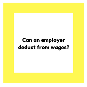 Can an employer deduct from wages?