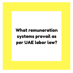 What remuneration systems prevail as per UAE labor law?