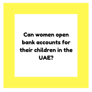 Can women open bank accounts for their children in the UAE?