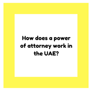 How does a power of attorney work in the UAE?