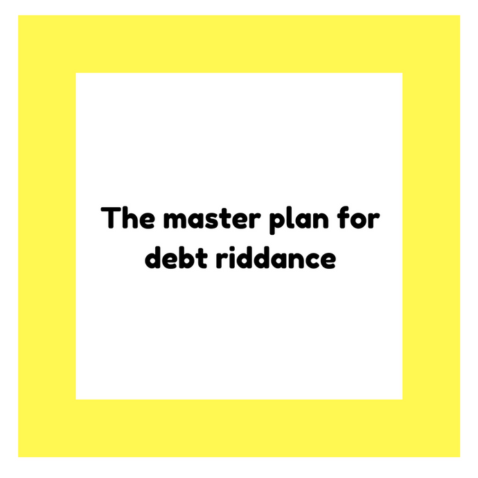The master plan for debt riddance