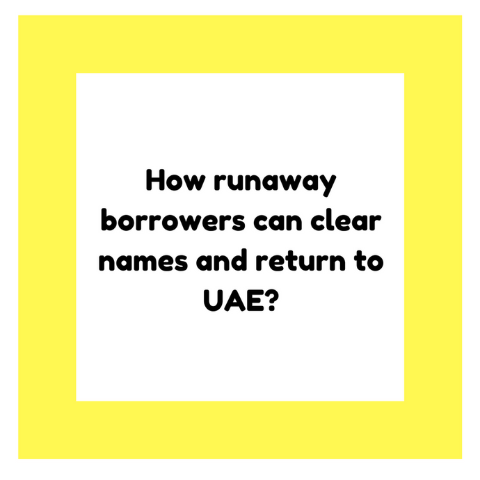 How runaway borrowers can clear names and return to UAE?