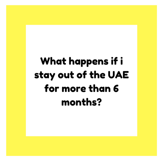 What happens if i stay out of the UAE for more than six months?