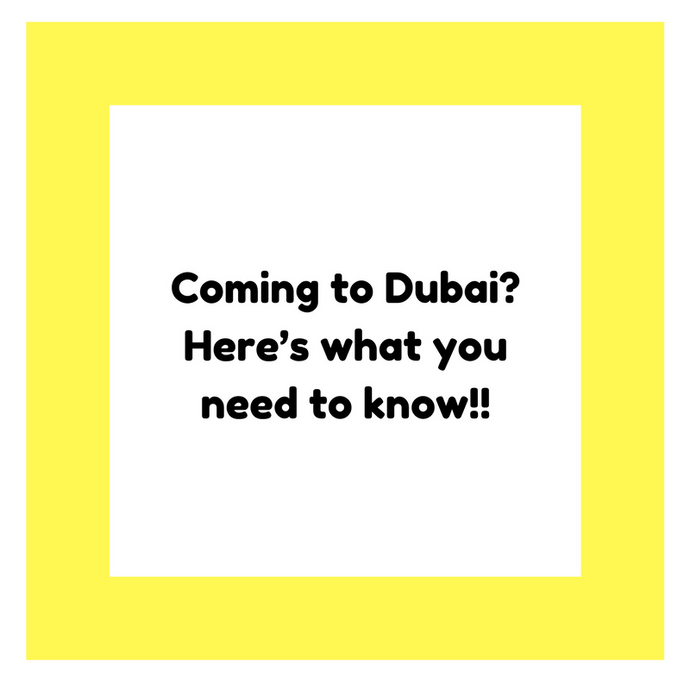 Coming to Dubai?Here's what you need to know!!