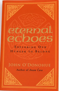 Eternal Echoes by John O'Donohue