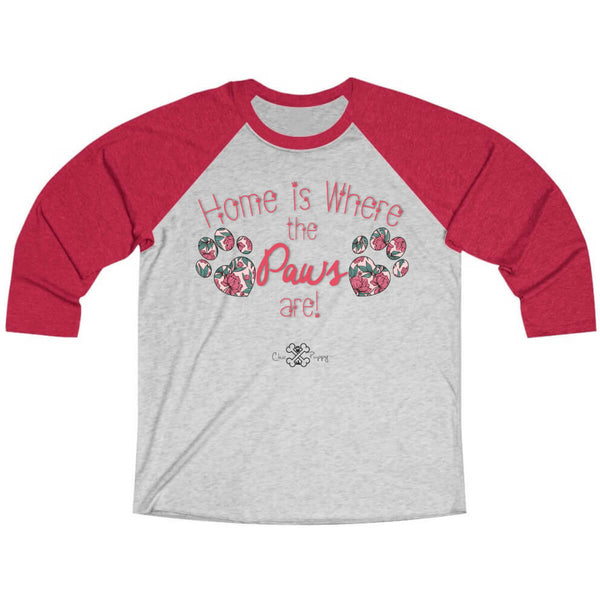 Matching Dog and Owner - Home is Where the Paws Are! - Women Raglans - Women