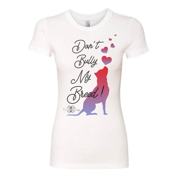Matching Dog and Owner - DON'T BULLY MY BREED - Women Shirt - Women
