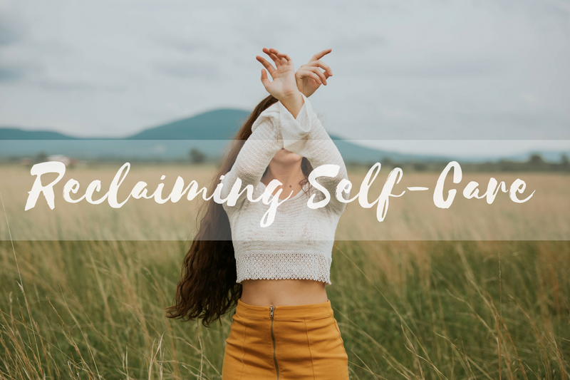 Real Talk: Reclaiming Self-Care