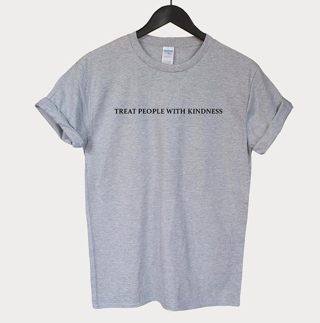 Treat people with kindness T