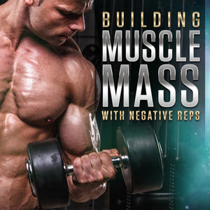 Building Muscle Mass with Negative Reps