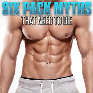 Six Pack Myths That Need To Die