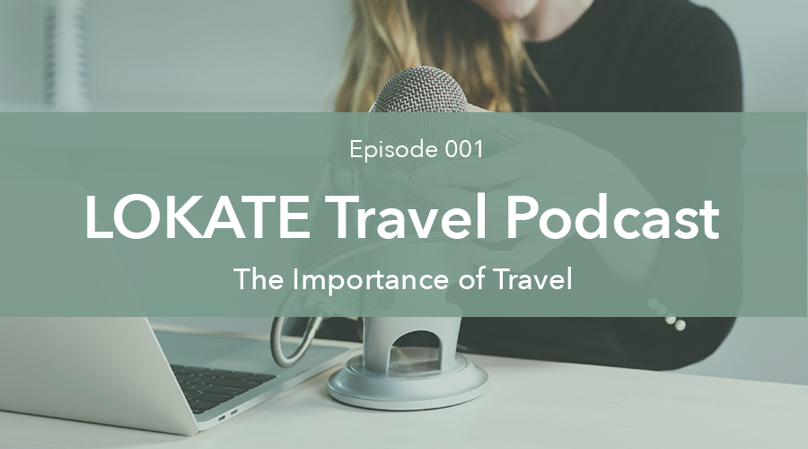 LOKATE_Travel_podcast_episode001_importance_of_travel