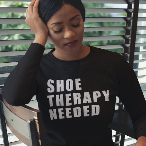 **All New**  Shoe Therapy Needed Sweatshirt
