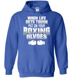 When Life Gets Tough Put On Your Boxing Gloves(Hoodie)