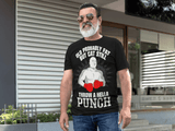 Old, Probably Fat But Can Still Throw A Hella Punch
