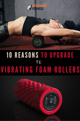 10 Reasons to Upgrade to a Vibrating Foam Roller