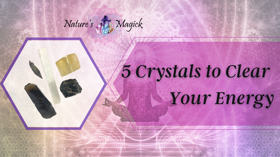 5 Crystals to Help you Clear Your Energy