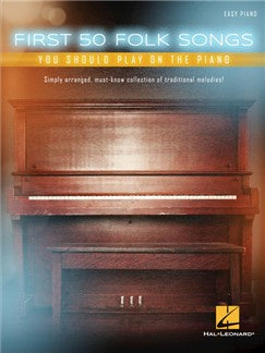 First 50 Folk Songs You Should Play On The Piano HL00235867