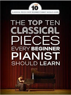 The Top Ten Classical Piano Pieces Every Beginner Should Learn