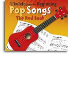 Ukulele From The Beginning - Pop Songs (Red Book)
